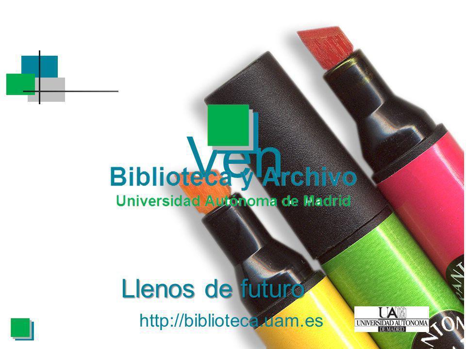 Ven Llenos de futuro http://biblioteca.uam.es