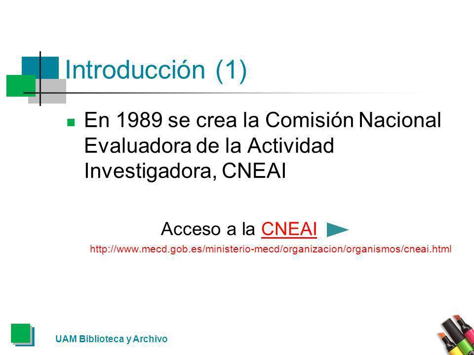 Introducción (1) En 1989 se crea la Comisión Nacional Evaluadora de la Actividad Investigadora, CNEAI Acceso a la CNEAICNEAI http://www.mecd.gob.es/mi