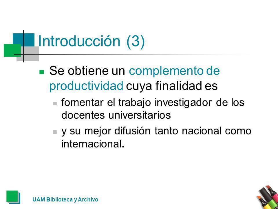 Introducción (3) Se obtiene un complemento de productividad cuya finalidad es fomentar el trabajo investigador de los docentes universitarios y su mej