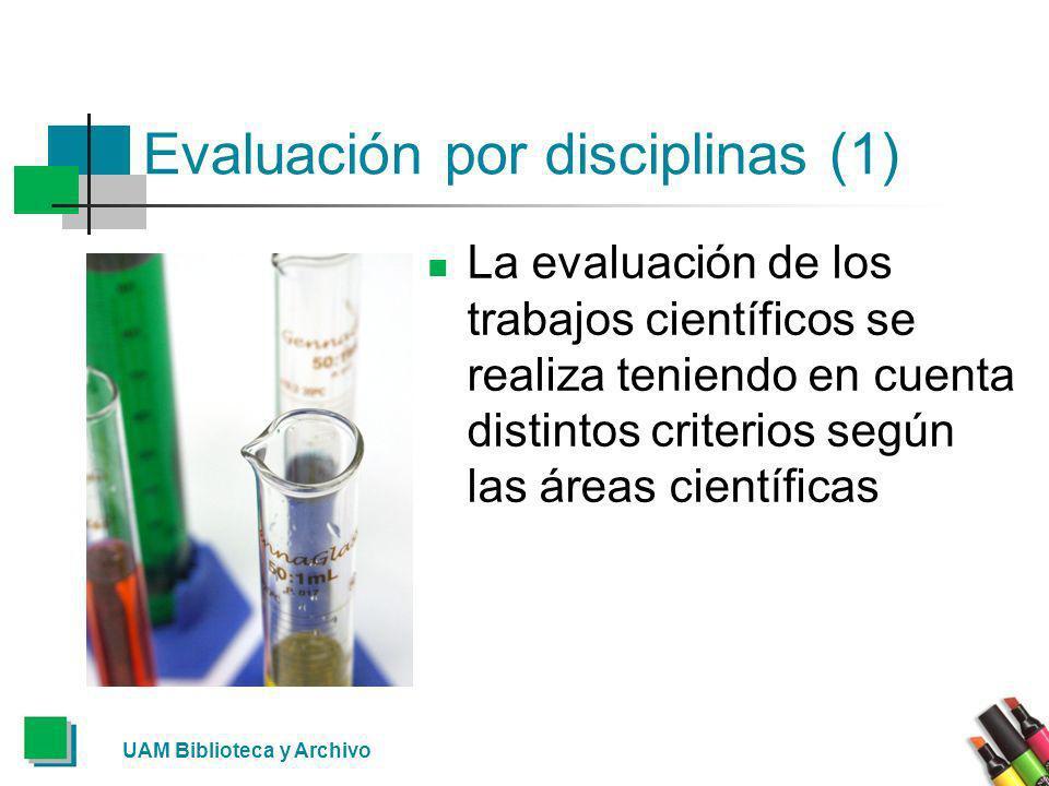 Evaluación por disciplinas (1) La evaluación de los trabajos científicos se realiza teniendo en cuenta distintos criterios según las áreas científicas