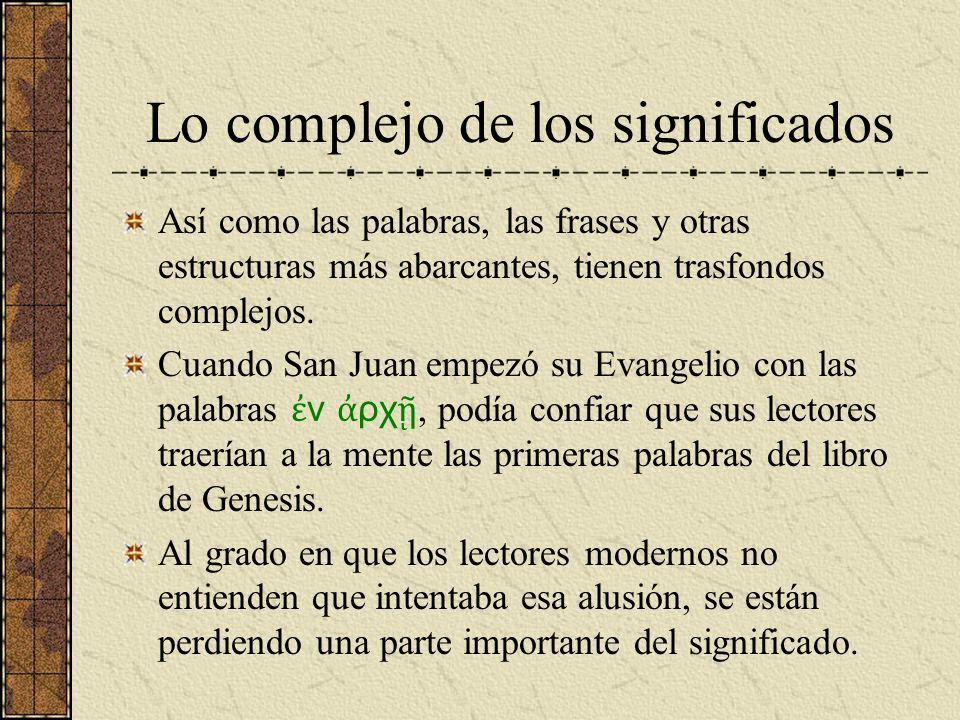 Lo complejo de los significados Así como las palabras, las frases y otras estructuras más abarcantes, tienen trasfondos complejos. Cuando San Juan emp