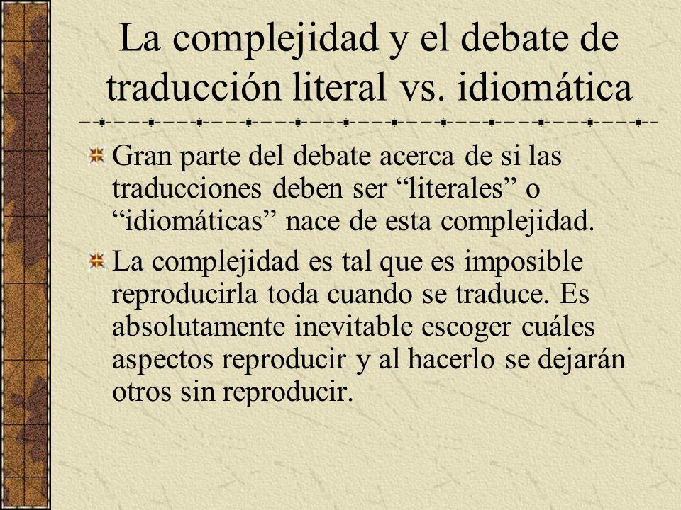 La complejidad y el debate de traducción literal vs. idiomática Gran parte del debate acerca de si las traducciones deben ser literales o idiomáticas