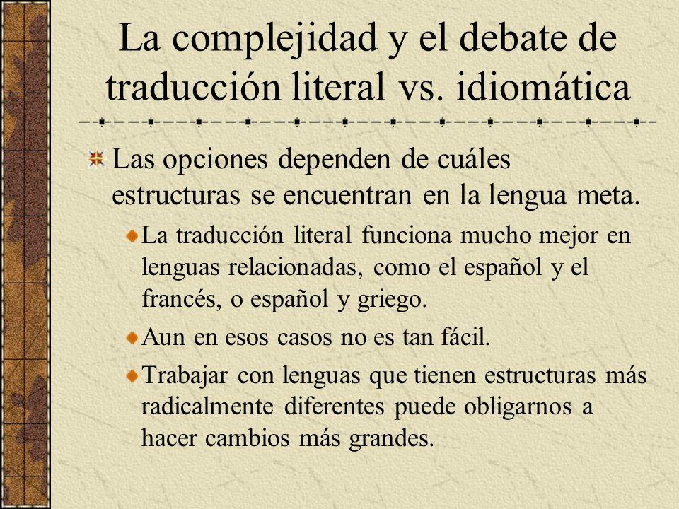 La complejidad y el debate de traducción literal vs. idiomática Las opciones dependen de cuáles estructuras se encuentran en la lengua meta. La traduc