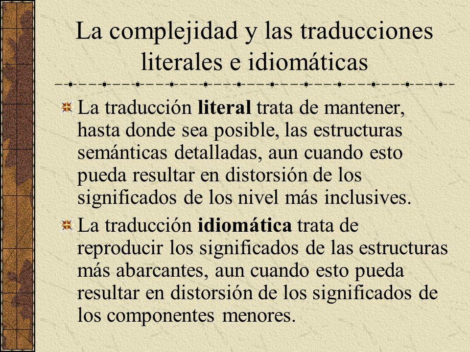 La complejidad y las traducciones literales e idiomáticas La traducción literal trata de mantener, hasta donde sea posible, las estructuras semánticas