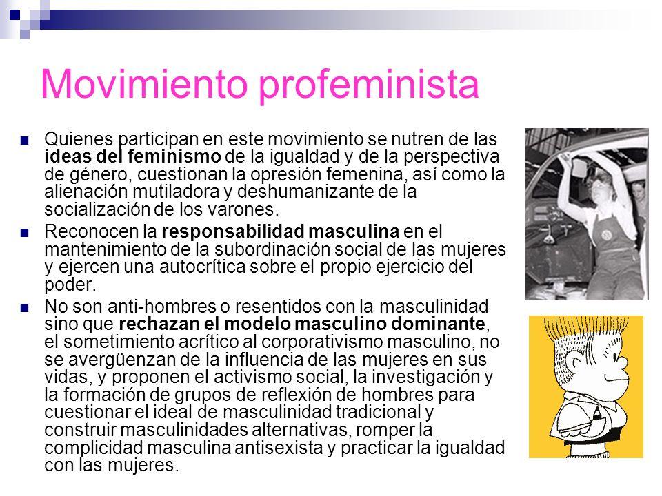 Movimiento profeminista Constituido por hombres que se han acercado al movimiento a través de la comprensión de la injusticia sobre las mujeres en nue