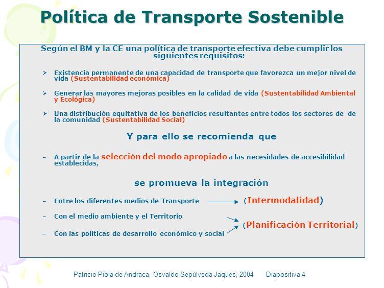 ALCANCES DE LA PRESENTACION Política de Transporte Sostenible Características Requeridas por un Sistema de Transporte Sostenible Necesidad de Definir