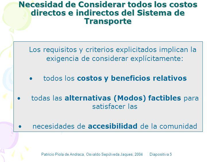 Política de Transporte Sostenible Según el BM y la CE una política de transporte efectiva debe cumplir los siguientes requisitos: Existencia permanent