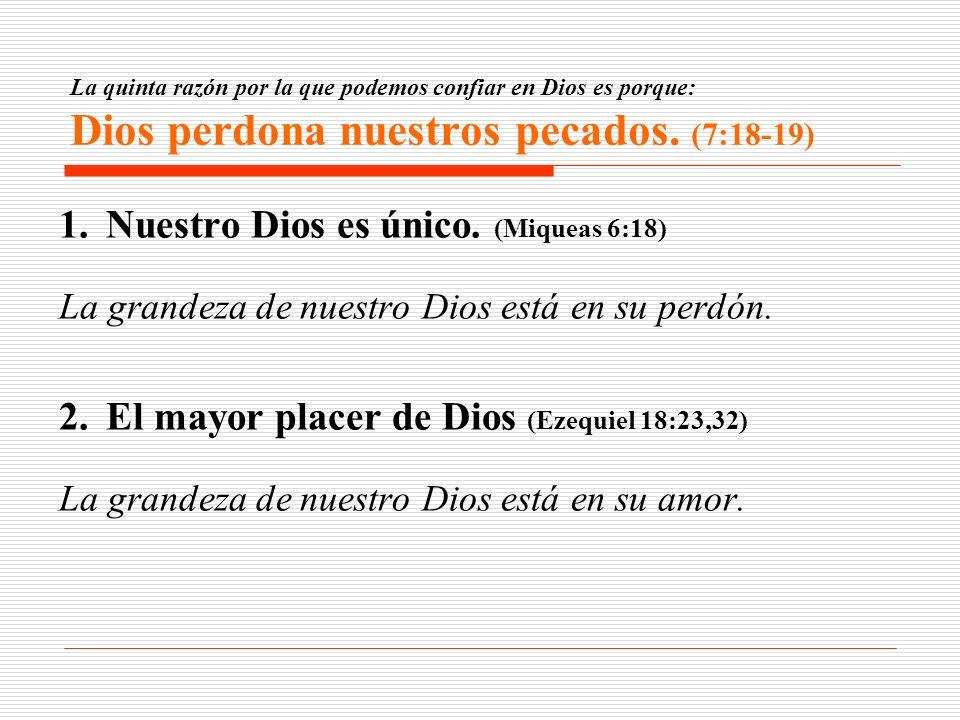 La quinta razón por la que podemos confiar en Dios es porque: Dios perdona nuestros pecados. (7:18-19) 1.Nuestro Dios es único. (Miqueas 6:18) La gran