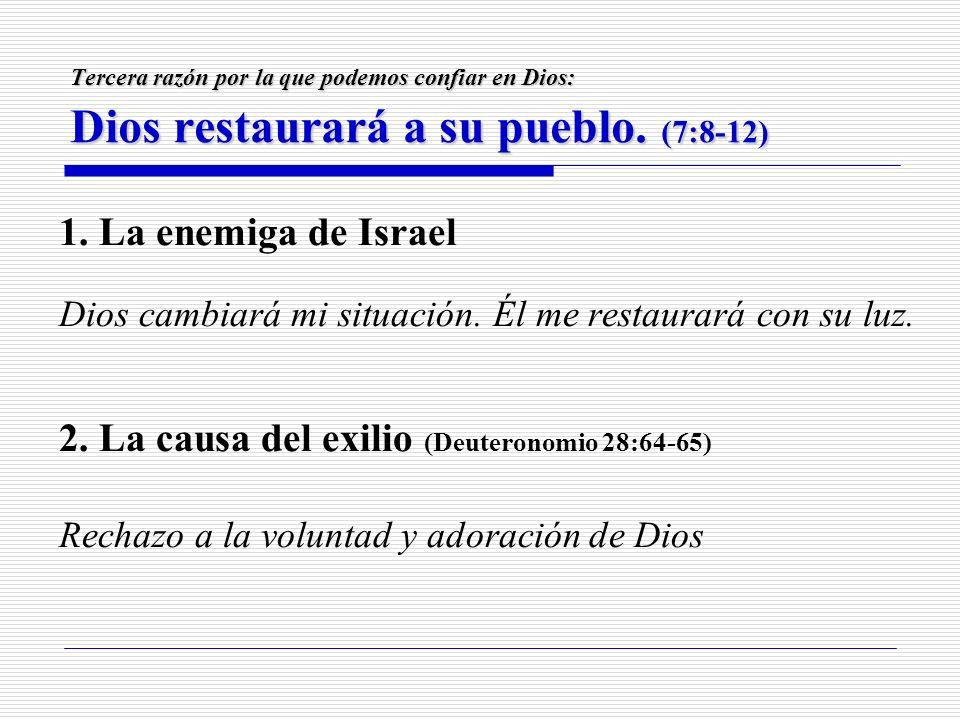Tercera razón por la que podemos confiar en Dios: Dios restaurará a su pueblo. (7:8-12) 1. La enemiga de Israel Dios cambiará mi situación. Él me rest