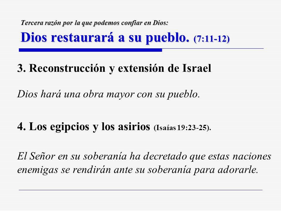Tercera razón por la que podemos confiar en Dios: Dios restaurará a su pueblo. (7:11-12) 3. Reconstrucción y extensión de Israel Dios hará una obra ma