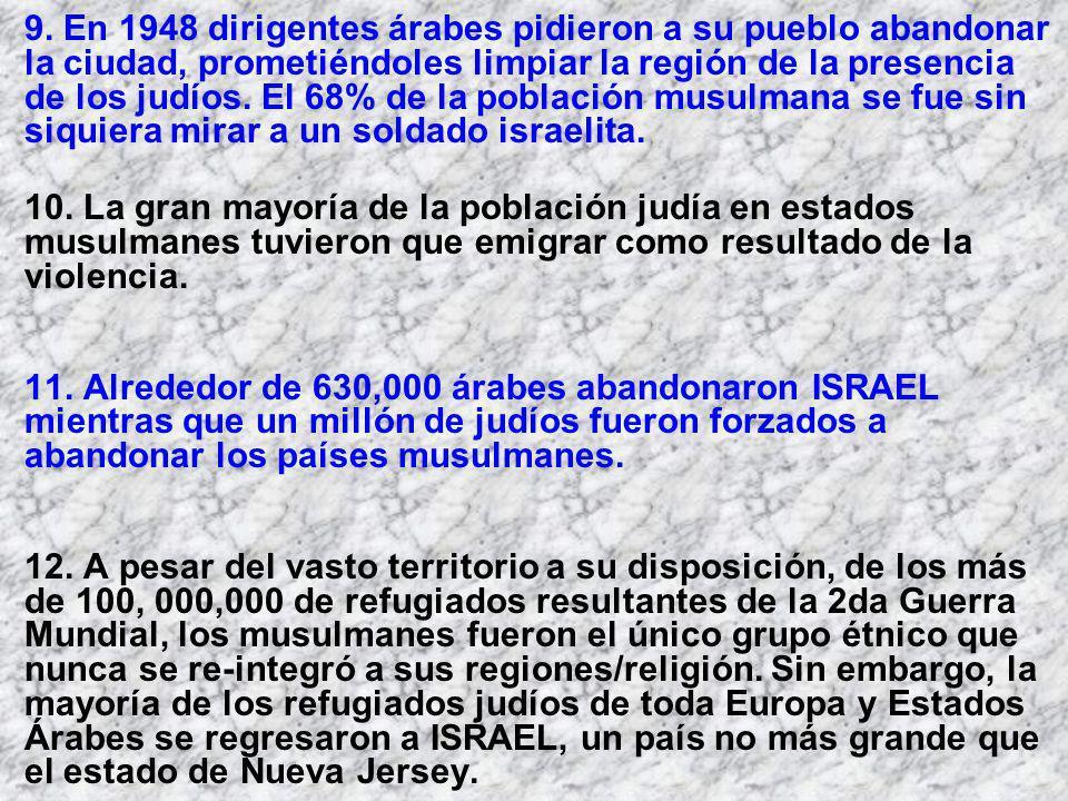 9. En 1948 dirigentes árabes pidieron a su pueblo abandonar la ciudad, prometiéndoles limpiar la región de la presencia de los judíos. El 68% de la po
