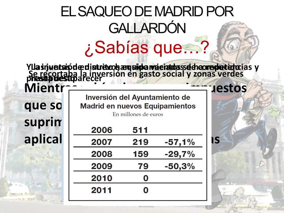 EL SAQUEO DE MADRID POR GALLARDÓN ¿Sabías que…? Mientras subían las tasas e impuestos que soportan los trabajadores, suprimían la tasa de basura que a