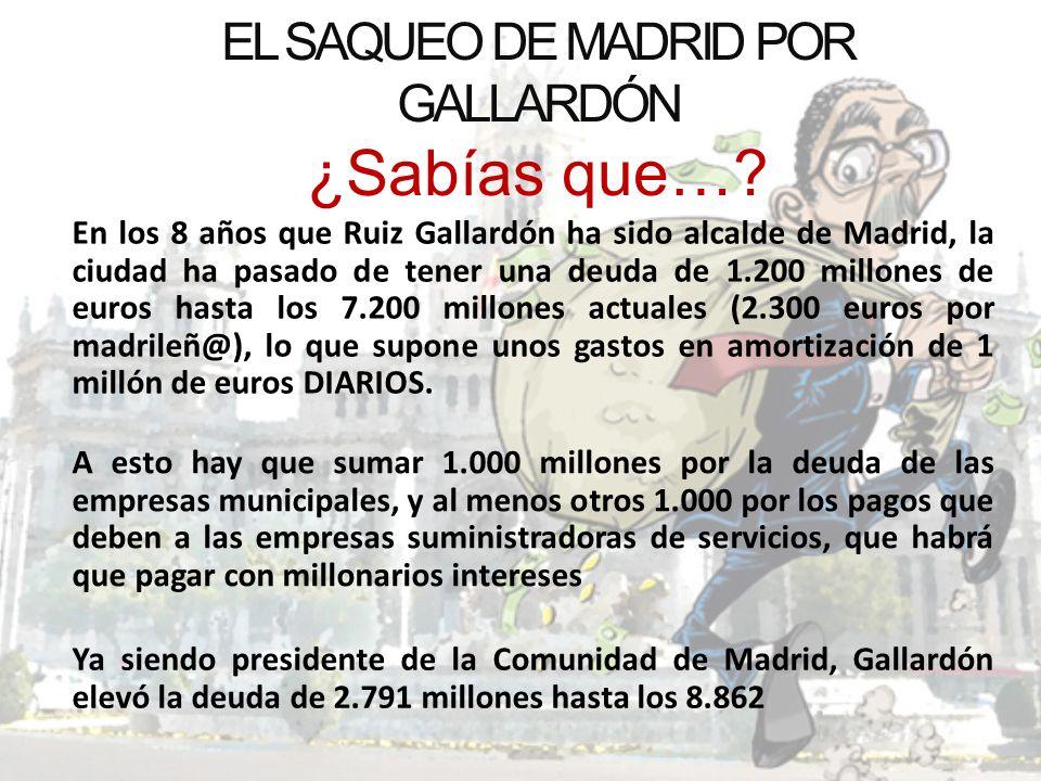EL SAQUEO DE MADRID POR GALLARDÓN ¿Sabías que…? A esto hay que sumar 1.000 millones por la deuda de las empresas municipales, y al menos otros 1.000 p