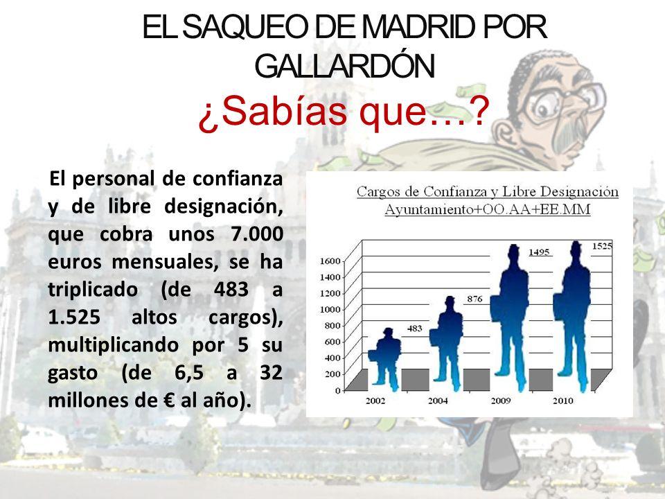 EL SAQUEO DE MADRID POR GALLARDÓN ¿Sabías que…? El personal de confianza y de libre designación, que cobra unos 7.000 euros mensuales, se ha triplicad