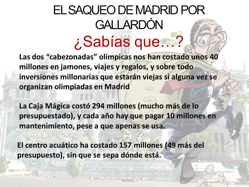 EL SAQUEO DE MADRID POR GALLARDÓN ¿Sabías que…? Las dos cabezonadas olímpicas nos han costado unos 40 millones en jamones, viajes y regalos, y sobre t