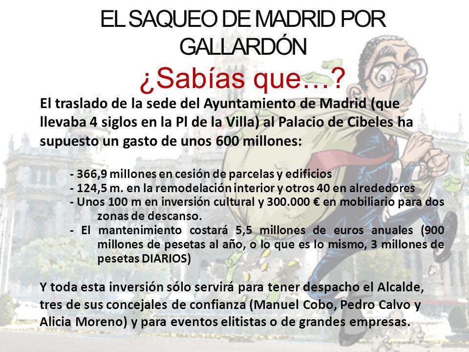 EL SAQUEO DE MADRID POR GALLARDÓN ¿Sabías que…? El traslado de la sede del Ayuntamiento de Madrid (que llevaba 4 siglos en la Pl de la Villa) al Palac