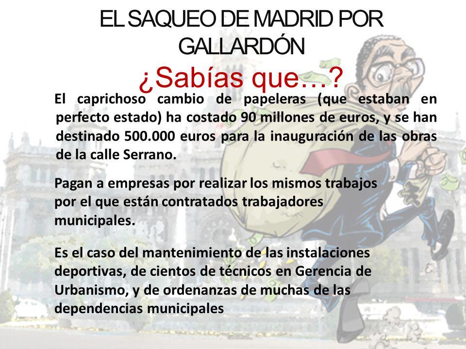 EL SAQUEO DE MADRID POR GALLARDÓN ¿Sabías que…? El caprichoso cambio de papeleras (que estaban en perfecto estado) ha costado 90 millones de euros, y