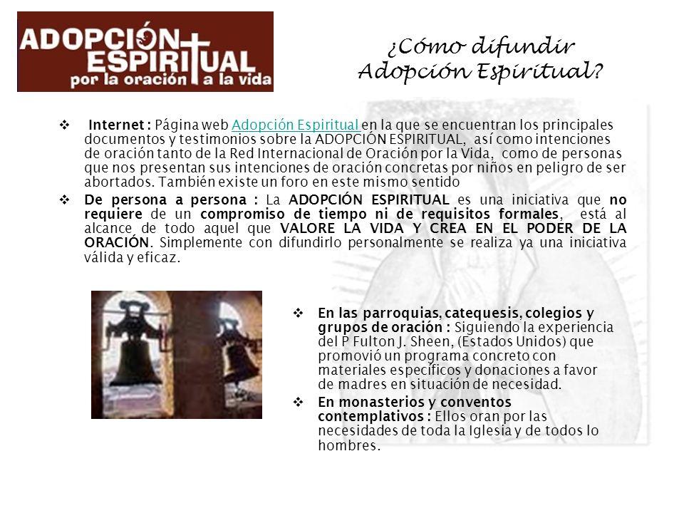 ¿Cómo difundir Adopción Espiritual? Internet : Página web Adopción Espiritual en la que se encuentran los principales documentos y testimonios sobre l