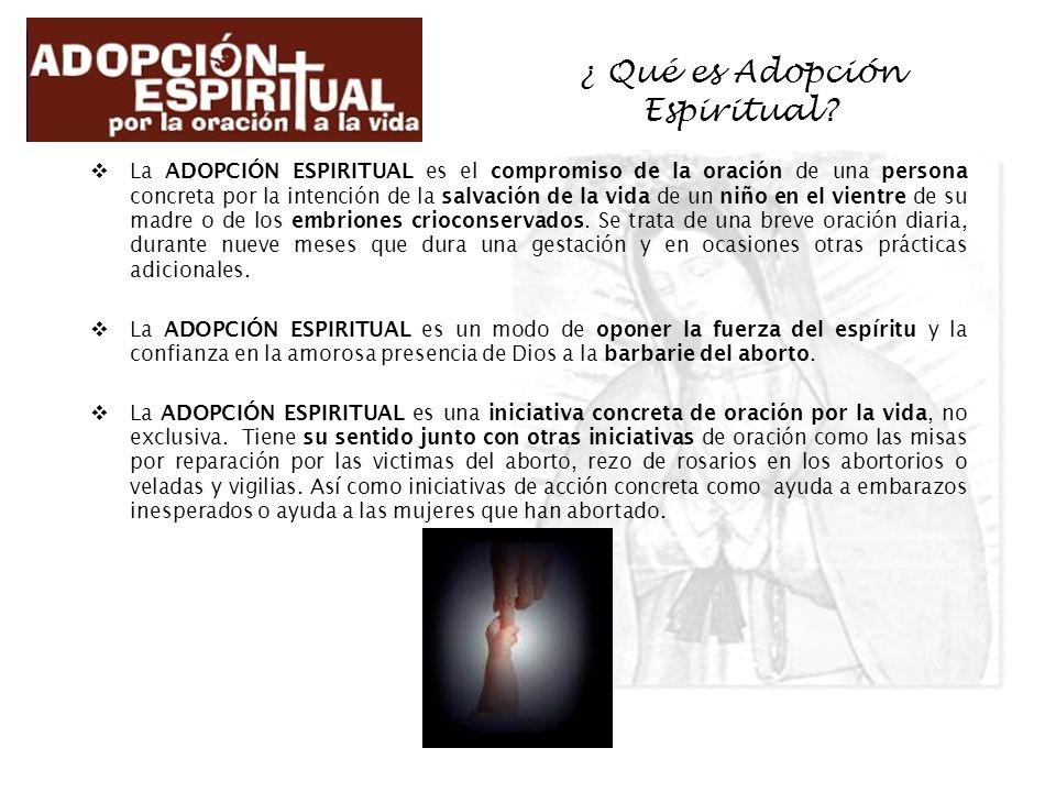 ¿ Qué es Adopción Espiritual? La ADOPCIÓN ESPIRITUAL es el compromiso de la oración de una persona concreta por la intención de la salvación de la vid