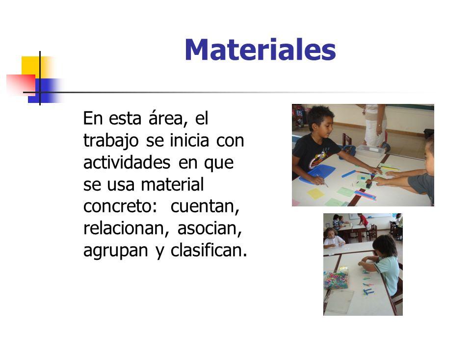 Materiales En esta área, el trabajo se inicia con actividades en que se usa material concreto: cuentan, relacionan, asocian, agrupan y clasifican.