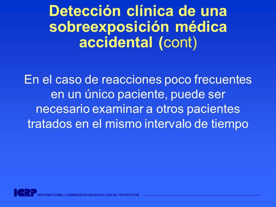 INTERNATIONAL COMMISSION ON RADIOLOGICAL PROTECTION Detección clínica de una sobreexposición médica accidental (cont) En el caso de reacciones poco fr