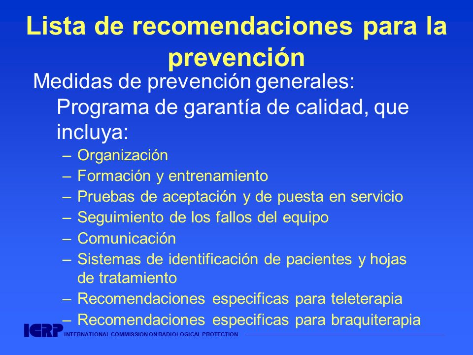 INTERNATIONAL COMMISSION ON RADIOLOGICAL PROTECTION Lista de recomendaciones para la prevención Medidas de prevención generales: Programa de garantía