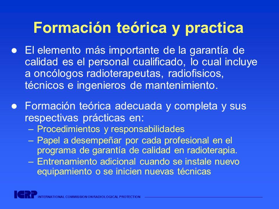 INTERNATIONAL COMMISSION ON RADIOLOGICAL PROTECTION Formación teórica y practica El elemento más importante de la garantía de calidad es el personal c