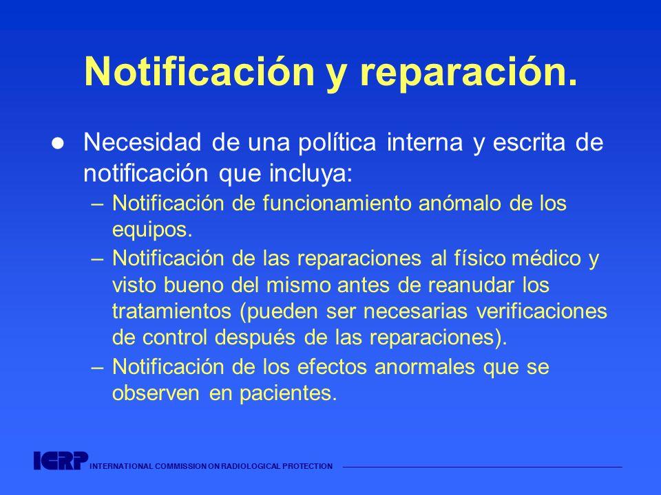 INTERNATIONAL COMMISSION ON RADIOLOGICAL PROTECTION Notificación y reparación. Necesidad de una política interna y escrita de notificación que incluya