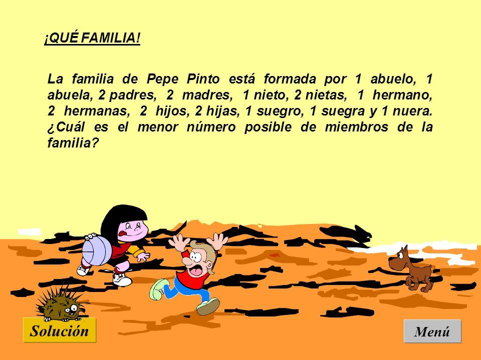 ¡QUÉ FAMILIA! La familia de Pepe Pinto está formada por 1 abuelo, 1 abuela, 2 padres, 2 madres, 1 nieto, 2 nietas, 1 hermano, 2 hermanas, 2 hijos, 2 h