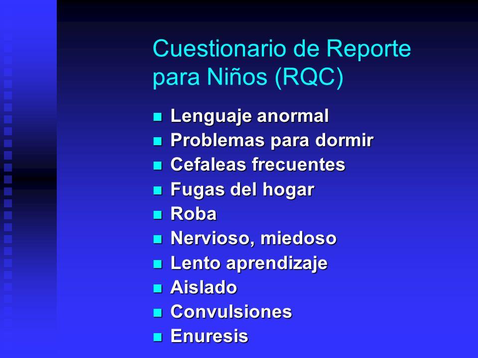 Cuestionario de Reporte para Niños (RQC) Lenguaje anormal Lenguaje anormal Problemas para dormir Problemas para dormir Cefaleas frecuentes Cefaleas fr