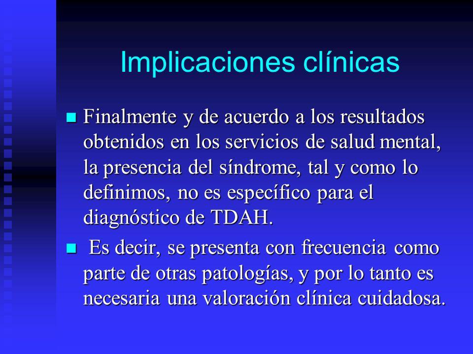 Implicaciones clínicas Finalmente y de acuerdo a los resultados obtenidos en los servicios de salud mental, la presencia del síndrome, tal y como lo d