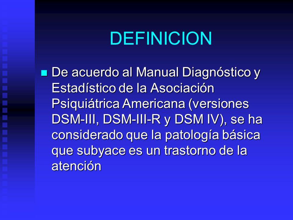 DEFINICION De acuerdo al Manual Diagnóstico y Estadístico de la Asociación Psiquiátrica Americana (versiones DSM-III, DSM-III-R y DSM IV), se ha consi