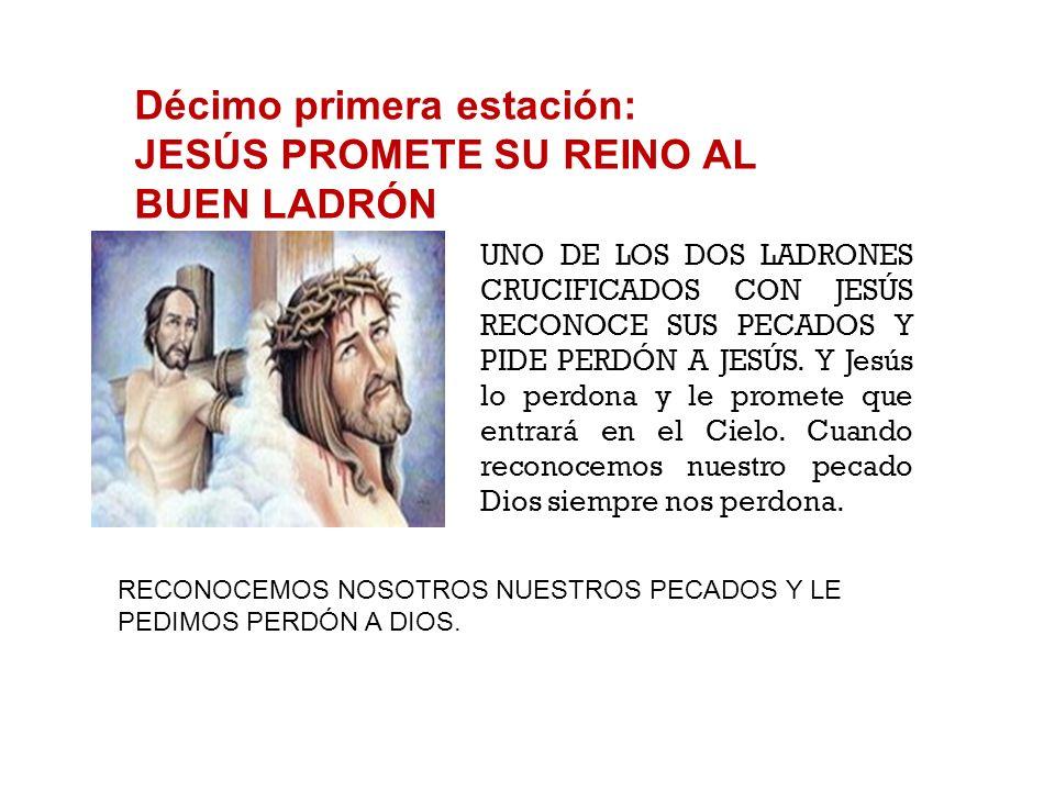 Décima estación: JESÚS ES CRUCIFICADO A JESÚS LO CRUCIFICAN JUNTO A DOS LADRONES. Lo crucifican porque quiere salvarnos. Jesús nos ama tanto que es ca