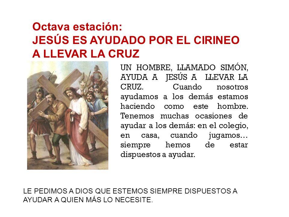 Séptima estación: JESÚS ES CARGADO CON LA CRUZ JESÚS CARGA CON LA CRUZ. En esa cruz van todos nuestros pecados y todos los males que hacemos. Es una C