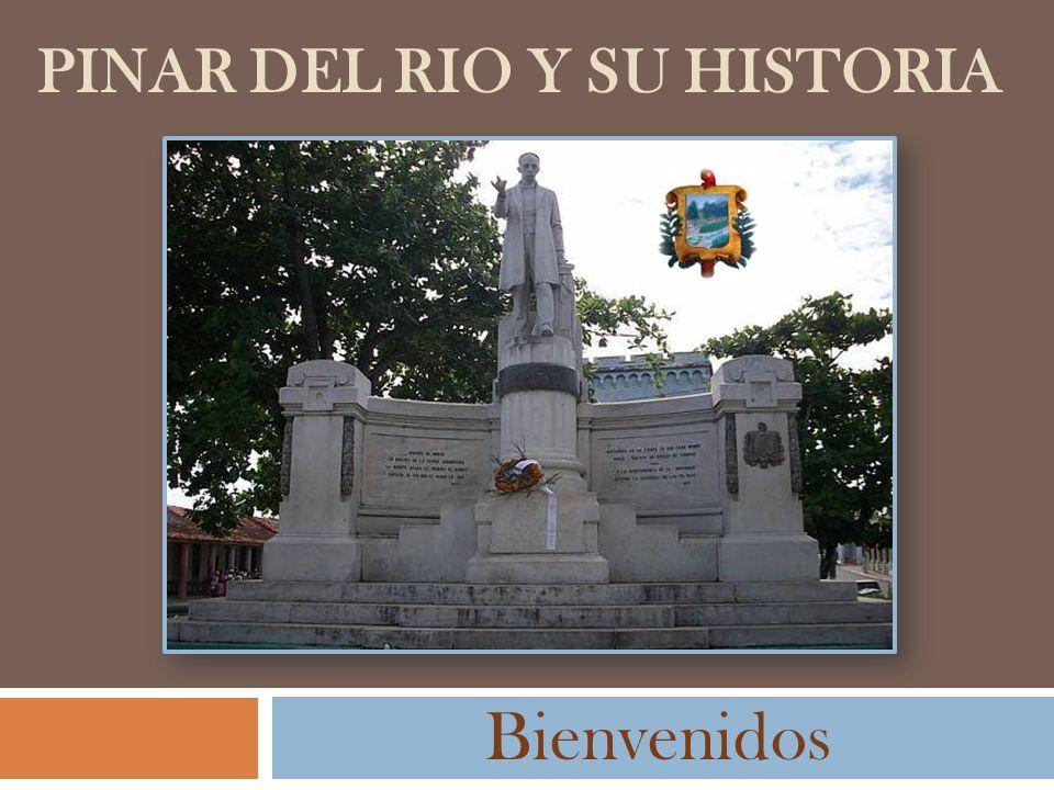 PINAR DEL RIO Y SU HISTORIA Bienvenidos