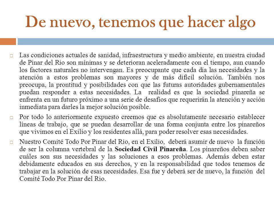 De nuevo, tenemos que hacer algo Las condiciones actuales de sanidad, infraestructura y medio ambiente, en nuestra ciudad de Pinar del Rio son mínimas