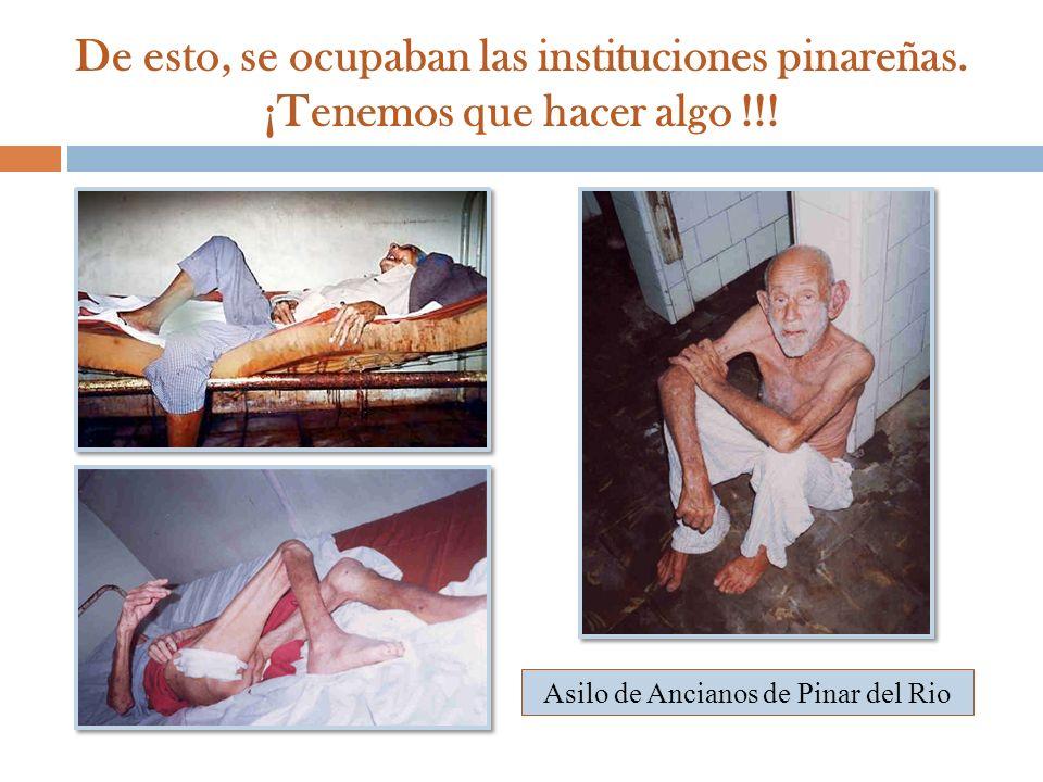 De esto, se ocupaban las instituciones pinareñas. ¡Tenemos que hacer algo !!! Asilo de Ancianos de Pinar del Rio