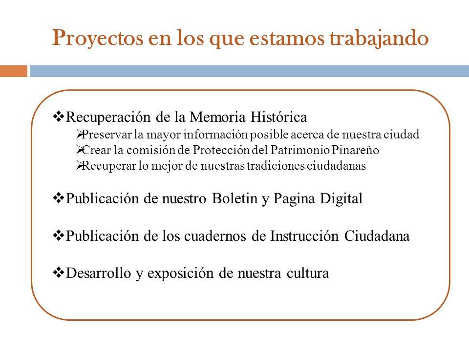 Proyectos en los que estamos trabajando Recuperación de la Memoria Histórica Preservar la mayor información posible acerca de nuestra ciudad Crear la
