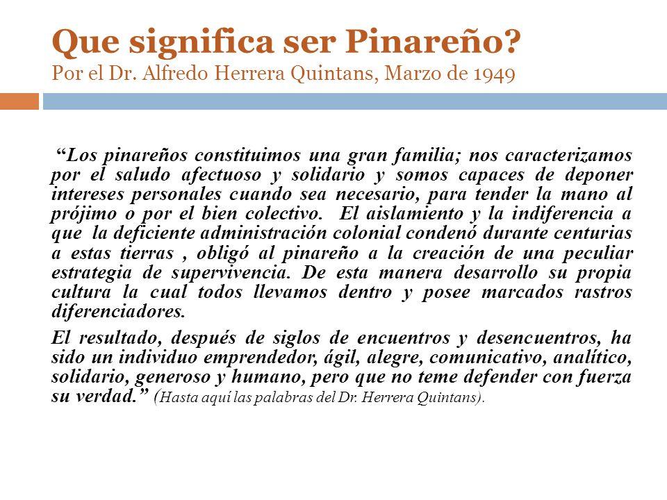 Que significa ser Pinareño? Por el Dr. Alfredo Herrera Quintans, Marzo de 1949 Los pinareños constituimos una gran familia; nos caracterizamos por el