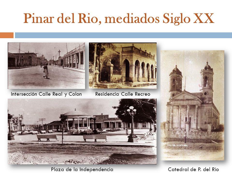 Pinar del Rio, mediados Siglo XX Intersección Calle Real y ColonResidencia Calle Recreo Plaza de la IndependenciaCatedral de P. del Rio