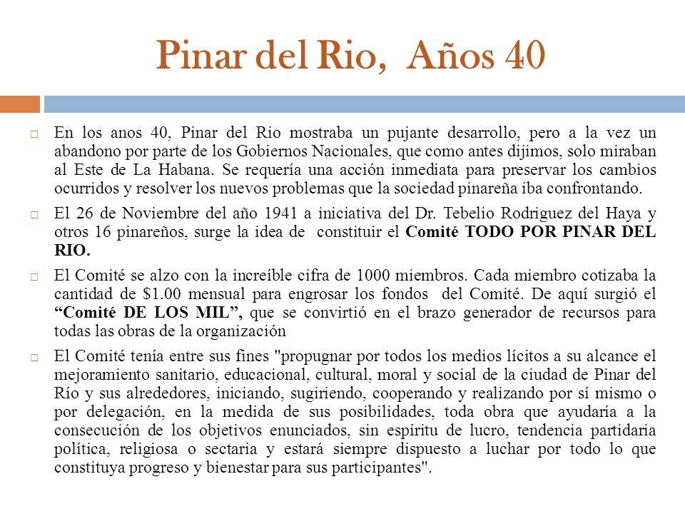 Pinar del Rio, Años 40 En los anos 40, Pinar del Rio mostraba un pujante desarrollo, pero a la vez un abandono por parte de los Gobiernos Nacionales,