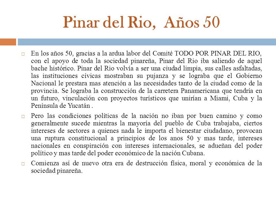 Pinar del Rio, Años 50 En los años 50, gracias a la ardua labor del Comité TODO POR PINAR DEL RIO, con el apoyo de toda la sociedad pinareña, Pinar de
