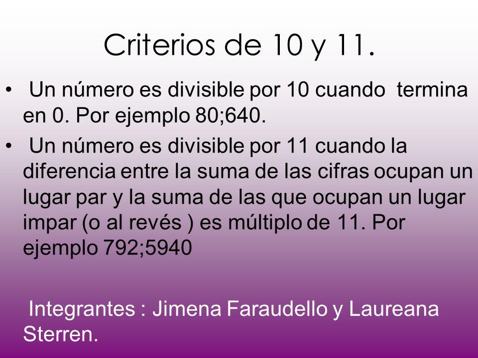 Criterios de 10 y 11. Un número es divisible por 10 cuando termina en 0. Por ejemplo 80;640. Un número es divisible por 11 cuando la diferencia entre