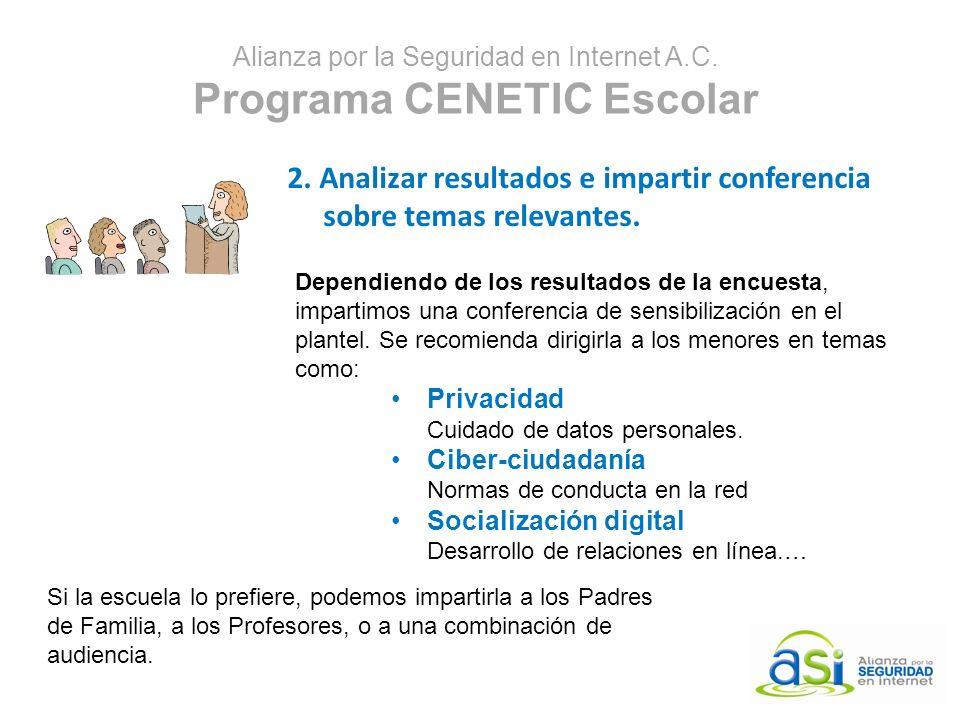 Alianza por la Seguridad en Internet A.C. Programa CENETIC Escolar 2. Analizar resultados e impartir conferencia sobre temas relevantes. Dependiendo d