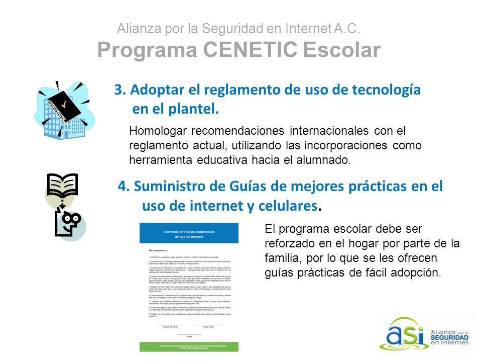 Alianza por la Seguridad en Internet A.C. Programa CENETIC Escolar 3. Adoptar el reglamento de uso de tecnología en el plantel. Homologar recomendacio