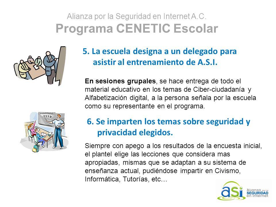 Alianza por la Seguridad en Internet A.C. Programa CENETIC Escolar 5. La escuela designa a un delegado para asistir al entrenamiento de A.S.I. En sesi