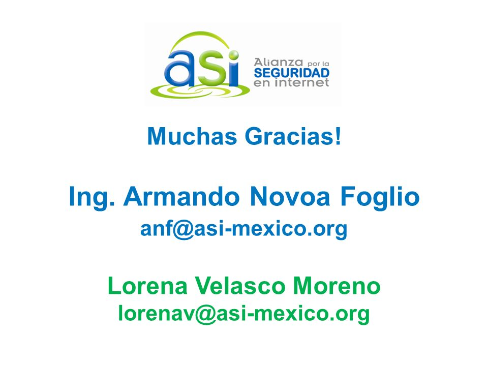 Muchas Gracias! Ing. Armando Novoa Foglio anf@asi-mexico.org Lorena Velasco Moreno lorenav@asi-mexico.org