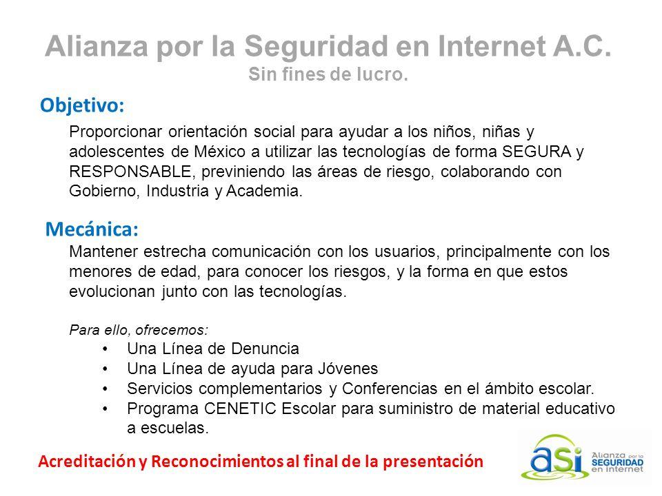 Alianza por la Seguridad en Internet A.C. Sin fines de lucro. Objetivo: Proporcionar orientación social para ayudar a los niños, niñas y adolescentes