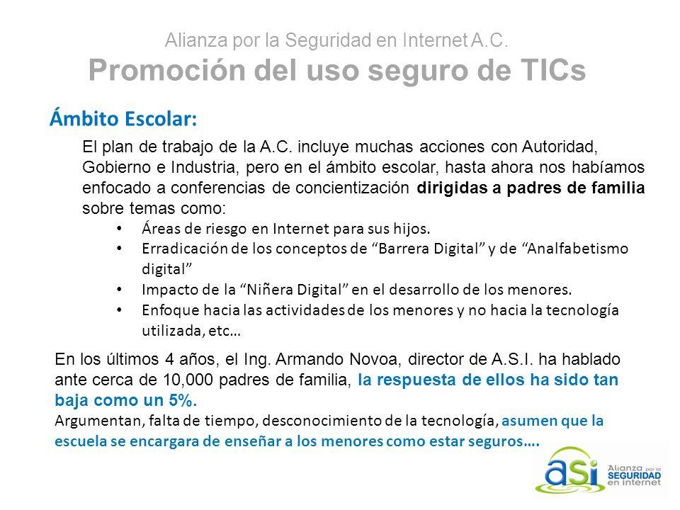 Alianza por la Seguridad en Internet A.C. Promoción del uso seguro de TICs Ámbito Escolar: El plan de trabajo de la A.C. incluye muchas acciones con A