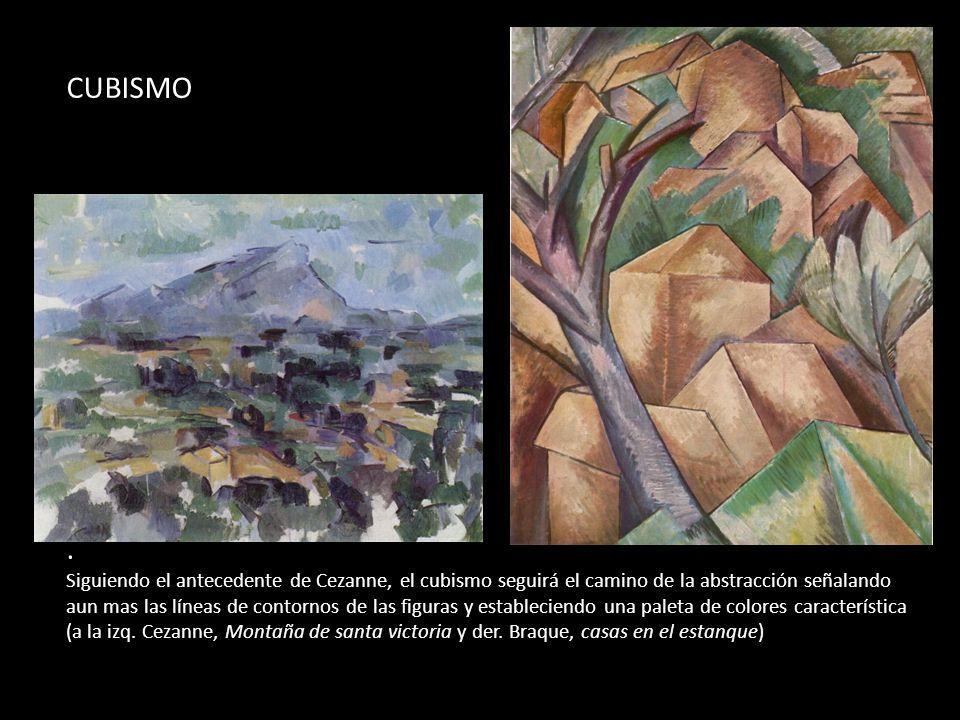 CUBISMO. Siguiendo el antecedente de Cezanne, el cubismo seguirá el camino de la abstracción señalando aun mas las líneas de contornos de las figuras